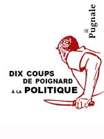 Dix coups de poignard à la politique