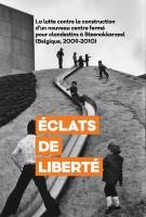 Eclats de liberté - La lutte contre la construction d'un nouveau centre fermé à Steenokkerzeel (Belgique, 2009-2010)