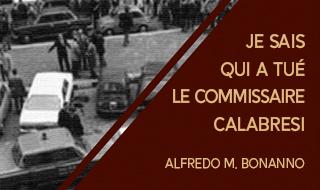 Je sais qui a tué le commissaire Calabresi (Alfredo M. Bonanno)