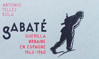 Sabaté. Guérilla urbaine en Espagne (1945-1960) (Antonio Telléz Solá)