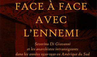 Face à face avec l'ennemi. Severino di Giovanni et les anarchistes intransigeants